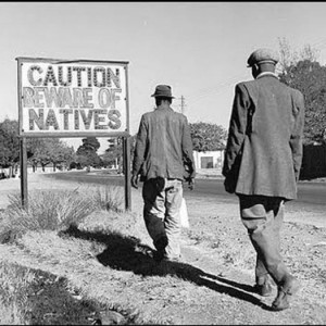 Apartheid in South Africa.