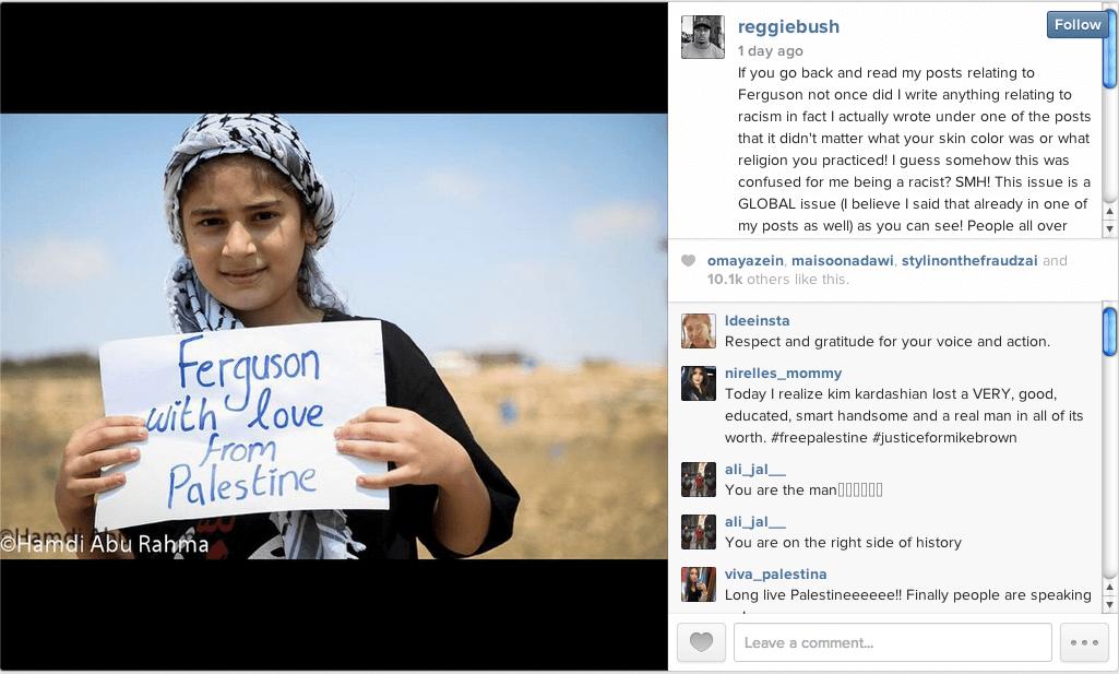 "Screenshot: NFL's Reggie Bush posts ""Ferguson with love from Palestine"" photo by Palestinian photo-journalist Hamde AbuRahma from Bil'in on Instagram"
