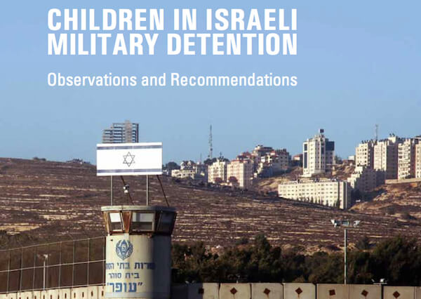 """Cover of the UNICEF report """"Children in Israeli Military Detention, Observations and Recommendations"""""""
