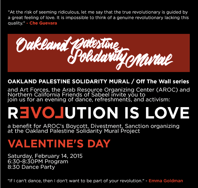 Invitation LOVE IS REVOLUTION ~Oakland Palestine Solidarity Mural Project.  Saturday, February 14, 2015 -- 26th Street between Telegraph and Broadway, Oakland.