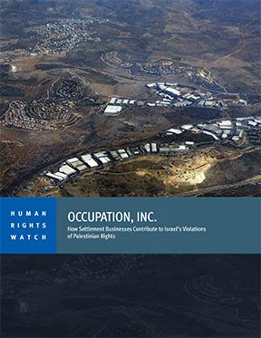 Occupation, Inc. How Settlement Businesses Contribute to Israel's Violations of Palestinian Rights -- Human Rights Watch