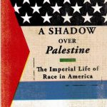 Keith P. Feldman's book, A Shadow Over Palestine