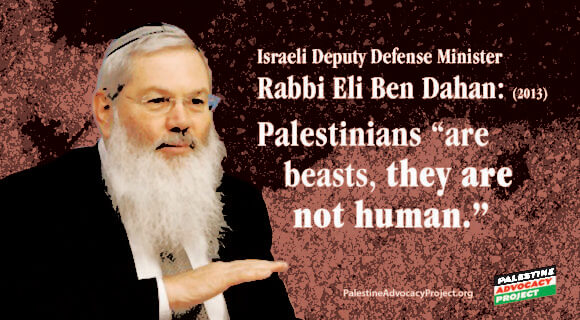 "Israeli deputy defense minister Rabbi Eli Ben Dahan ""[Palestinians] ""are beasts, they are not human."" (Graphic: Palestine Advocacy Project)"