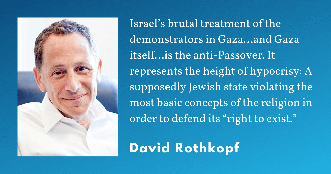 David Rothkopf on the Israeli response to the Great Return March.