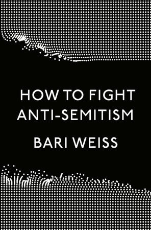 The cover of How to Fight Anti-Semitism, by Bari Weiss