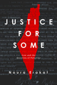 Justice for Some: Law and the Question of Palestine, By Noura Erakat