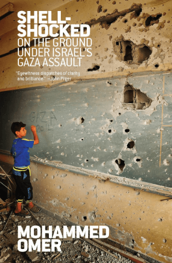 Shell Shocked: On the Ground Under Israel's Gaza Assault by Mohammed Omer (OR Books, 2015)