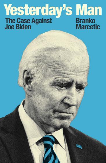 Yesterday's Man: The Case Against Joe Biden by Branko Marcetic (Verso, 2020)