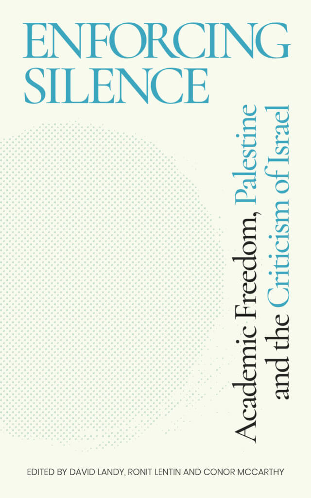"""""""Enforcing Silence: Academic Freedom, Palestine and the Criticism of Israel."""" (Cover: Zed Books)"""