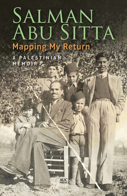 """Cover of """"Mapping My Return: A Palestinian Memoir"""" by Salman Abu Sitta, The American University in Cairo Press."""